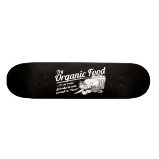 """Organic Food - your grandparents called it """"food"""" Skate Boards"""