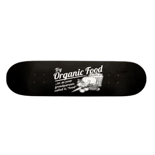 """Organic Food - your grandparents called it """"food"""" Skateboard Deck"""