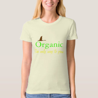 Organic The only way to grow Tees