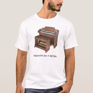 Organists do it better. T-Shirt