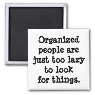 Organized People are Lazy Square Magnet