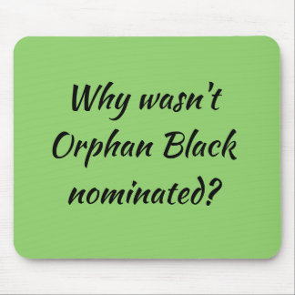 Orphan Black fan why wasnt Orphan Black nominated? Mouse Pad