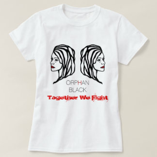 "Orphan Black ""Together We Fight"" Woman's T-Shirt"