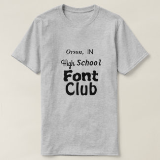 Orson, IN High School Font Club T-Shirt