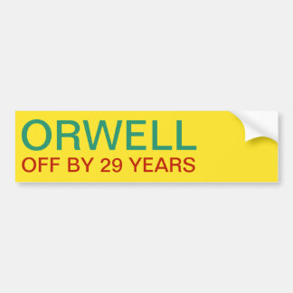 ORWELL    OFF BY 29 YEARS BUMPER STICKER
