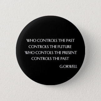 Orwell's quote 6 cm round badge