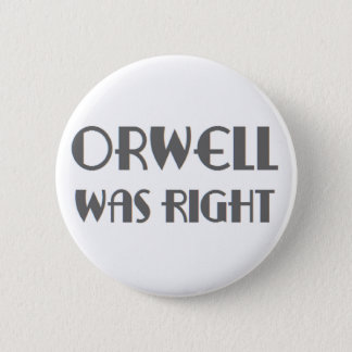 orwell was right 6 cm round badge