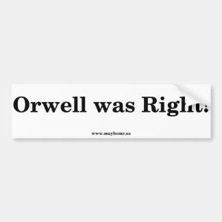 Orwell was right! bumper sticker