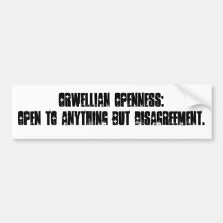 Orwellian Openness: Open to Anything but Disagr... Bumper Sticker