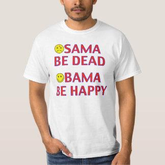 Osama be Dead, Obama be Happy Tee Shirt