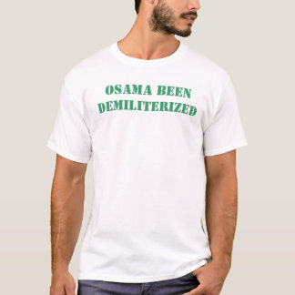osama been demiliterized T-Shirt