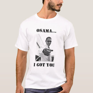 OSAMA I GOT YOU T-Shirt