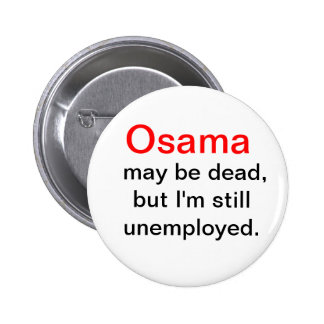 Osama is Dead I m unemployed button