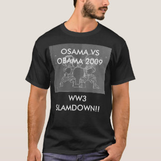 OSAMA VS OBAMA 2009WW3 SLAMDOWN!! T-Shirt
