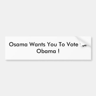 Osama Wants You To Vote for Obama ! Car Bumper Sticker
