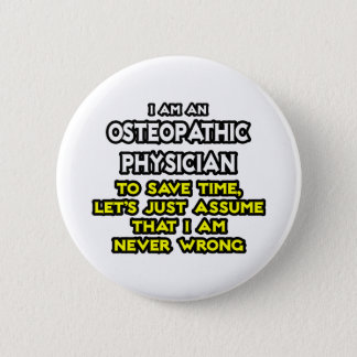 Osteopathic Physician Joke .. Never Wrong 6 Cm Round Badge