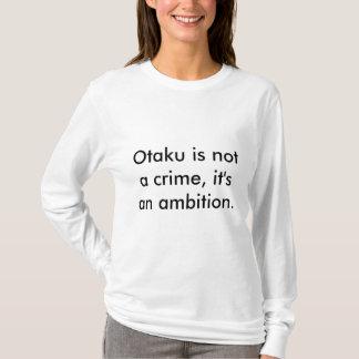 Otaku is not a crime, it's an ambition. T-Shirt