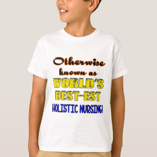 Otherwise known as world's bestest Holistic nursin T-Shirt