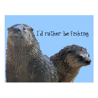 otter, otter 2, I'd rather be fishing Postcard