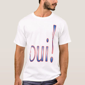 Oui! T-Shirt