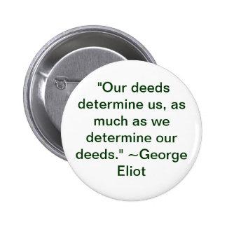 Our deeds determine us button