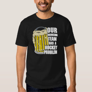 Our Drinking Team Has A Hockey Problem Shirts