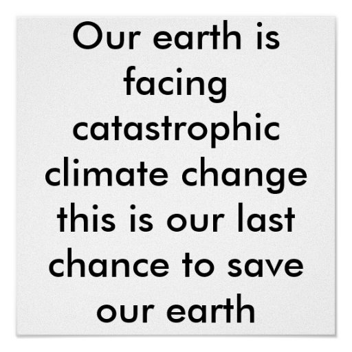 Our earth is facing catastrophic climate change... print