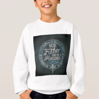 """""""Our Father Who Art In Heaven"""" Christian Gift God Sweatshirt"""