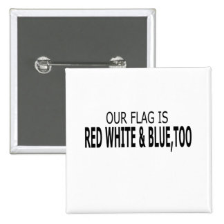Our Flag Is Red White & Blue, Too Button