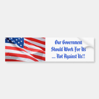 Our Government Should Work For Us Bumper Sticker