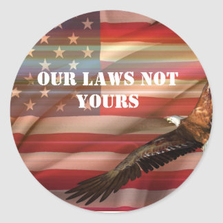 our laws not yours round sticker