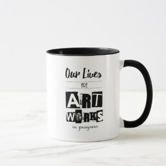 Our Lives are Artworks in Progress Quote Mug