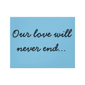 Our love will never end... stretched canvas print