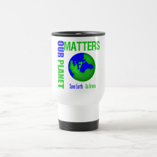 Our Planet Matters Save Earth Go Green Mug