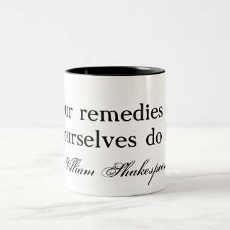 Our remedies oft in ourselves do lie - Shakespeare Two-Tone Coffee Mug