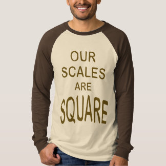 Our Scales Are Square T-Shirt