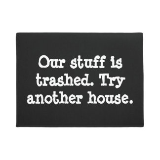 Our stuff is trashed.  Try another house. Doormat