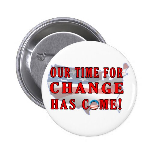 Our Time for Change has COME Pinback Button