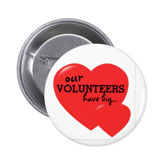 """""""OUR VOLUNTEERS HAVE BIG HEARTS"""" BUTTON"""