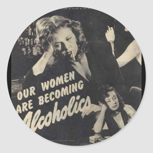 Our women are becoming alcoholics! sticker