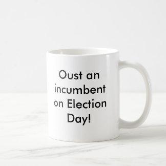 Oust an incumbent on Election Day! Basic White Mug