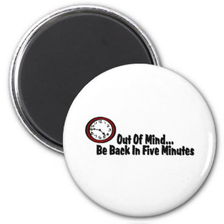 Out Of Mind Be Back In Five Minutes 6 Cm Round Magnet