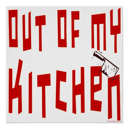 Out of My Kitchen Funny Saying Poster