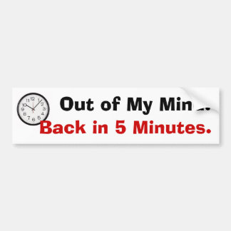 Out of My Mind. - Bumper Sticker