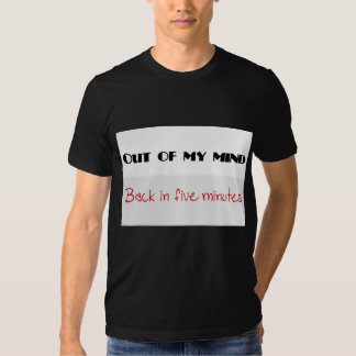 Out of my Mind!!! T Shirts