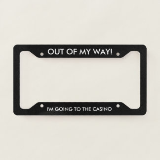 Out of My Way Casino Lover Licence Plate Frame