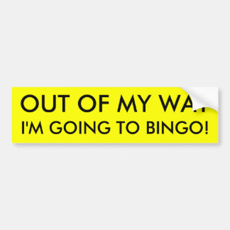 OUT OF MY WAY I'M GOING TO BINGO! BUMPER STICKERS