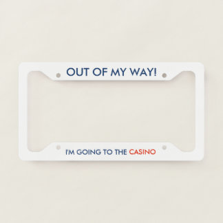 Out of My Way I'm Going to the Casino Licence Plate Frame