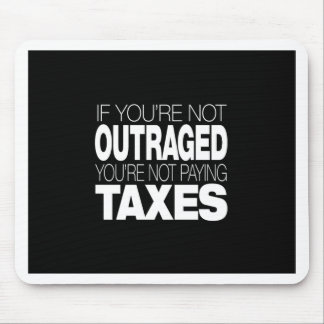 Outraged at Taxes Mouse Pad