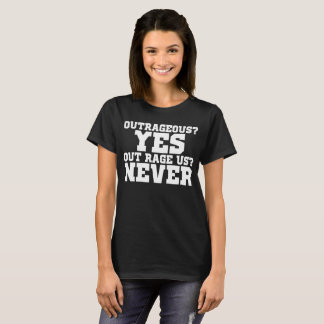 Outrageous? Yes Out Rage Us? Never T-Shirt